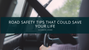Nash Habib Provides Road Safety Tips That Could Save Your Life