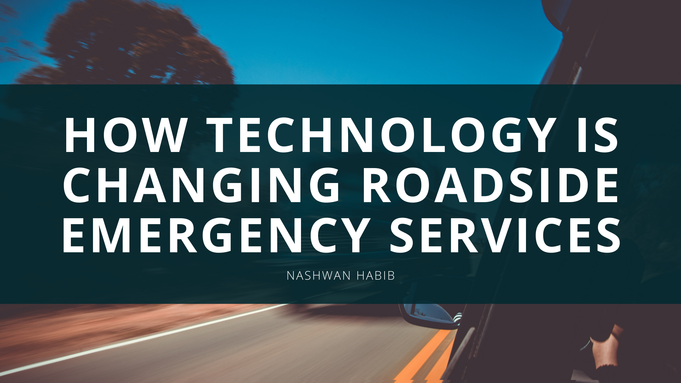 Nashwan Habib Outlines How Technology is Changing Roadside Emergency Services