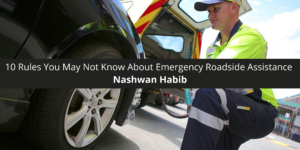 10 Rules You May Not Know About Emergency Roadside Assistance, from Nashwan Habib