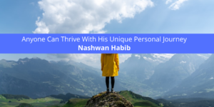 Nashwan Habib Proves Anyone Can With His Unique Personal Journey