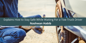 Nashwan Habib Explains How to Stay Safe While Waiting For a Tow Truck Driver