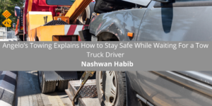 Nashwan Habib of Angelo's Towing Explains How to Stay Safe While Wait