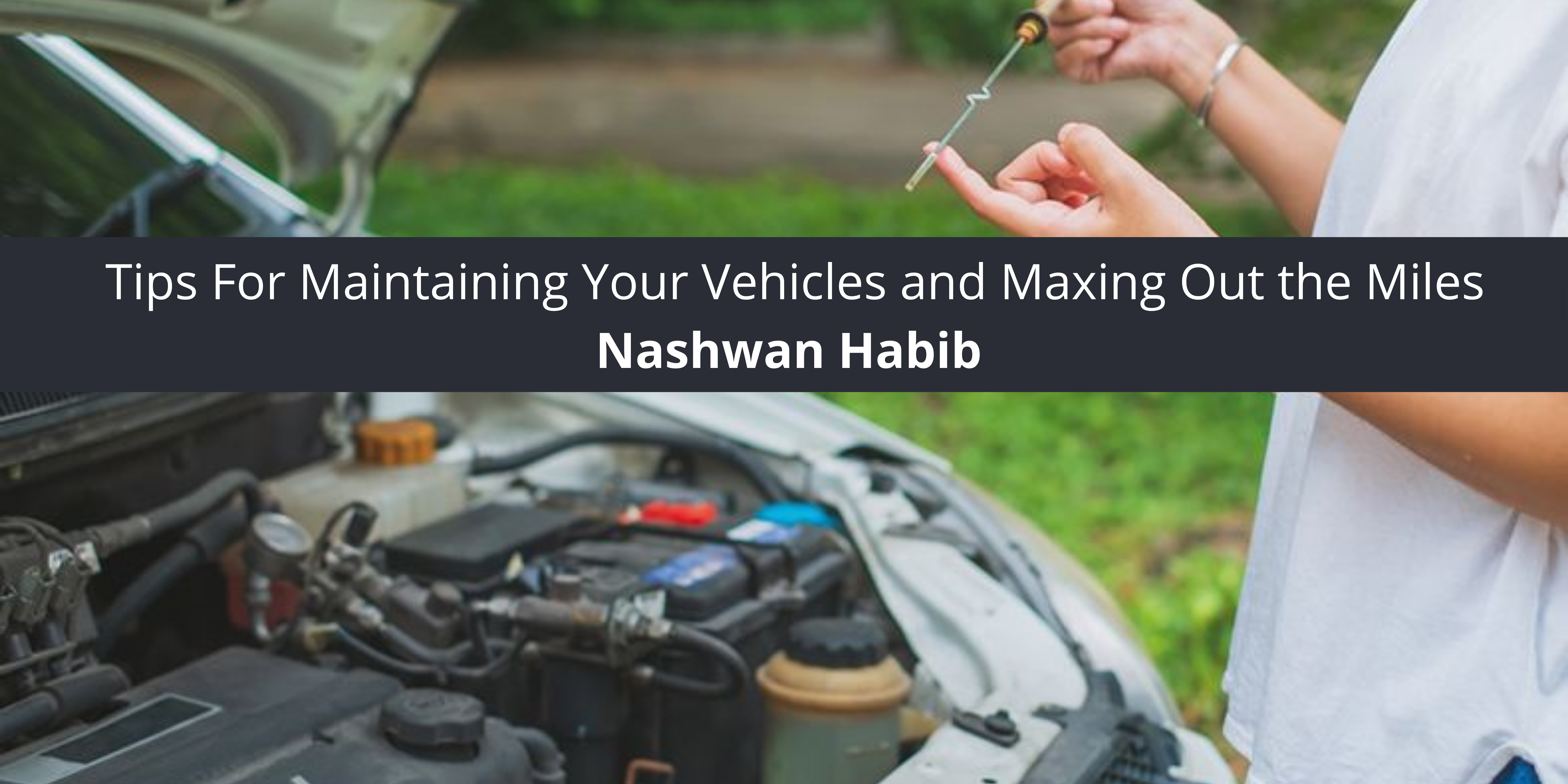 Nashwan Habib Offers Tips For Maintaining Your Vehicles Maxing Miles